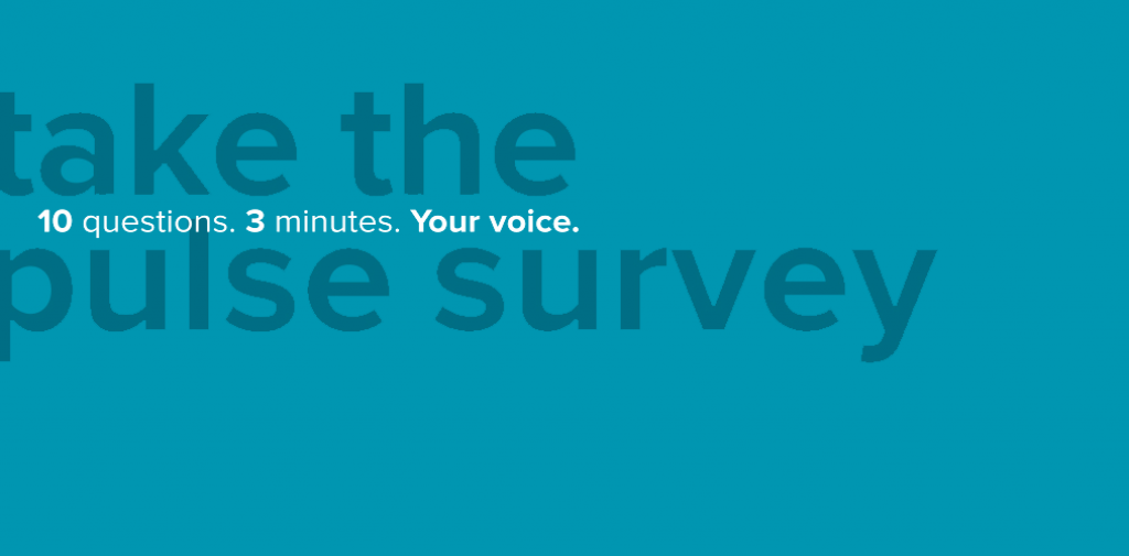 Take the pulse survey. 10 questions. 3 minutes. Your voice.