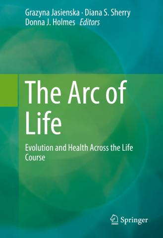 The Arc of Life: Evolution and Health Across the Life Course, Grazyna Jasienska, Diana S. Sherry, Donna J. Holmes, Editors