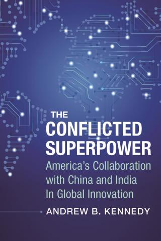 The Conflicted Superpower: America's Collaboration with China and India In Global Innovation, Andrew B. Kennedy